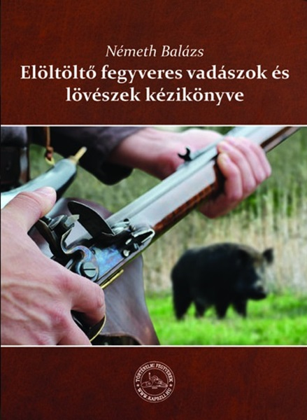 Elöltöltő fegyvereres vadászok és lövészek kézikönyve